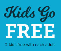 Kids Go Free, 2 kids free with each adult